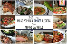cuisine recipes 10 of the most popular dinner recipes from around the