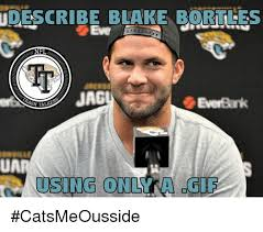 Blake Meme - describe blake bortles jag ua using only a gif catsmeousside gif