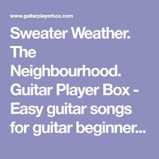 songs like sweater weather sweater weather the neighbourhood guitar player box easy