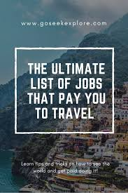 how to get paid to travel images The ultimate list of jobs that pay you to travel go seek explore
