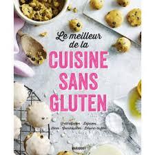 cuisine sans gluten livre le meilleur de la cuisine sans gluten broché collectif achat