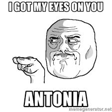 My Eyes Meme - i got my eyes on you antonia i m watching you meme meme generator