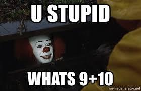 Clown Memes - u stupid whats 9 10 it clown meme meme generator