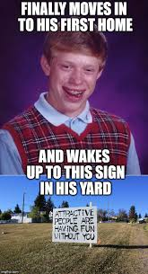 Home Memes - bad luck brian becomes a home owner imgflip