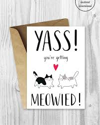 congratulations on your engagement card engagement card printables yass you re getting meowied card