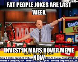 Funny Fat People Meme - fat people jokes are last week invest in mars rover meme now mad
