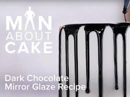 dark chocolate mirror glaze recipe man about cake craftsy