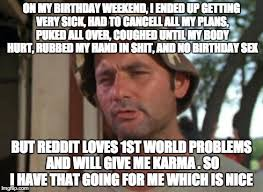 Birthday Weekend Meme - so i got that goin for me which is nice meme imgflip