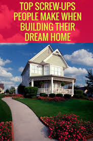 best ideas about home building tips pinterest dream building mistakes that can turn your custom dream house into dump
