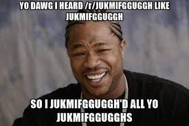 R Meme - jukmifgguggh know your meme