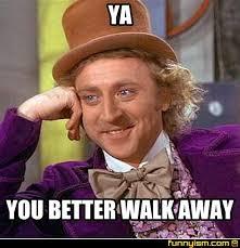 Walk Away Meme - ya you better walk away meme factory funnyism funny pictures