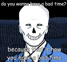 Bad Time Meme - u have bad tim you re gonna have a bad time know your meme