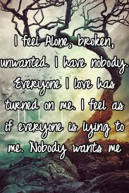 You Re The Light Of My Life I Feel Alone Broken Unwanted I Have Nobody Everyone I Love Has