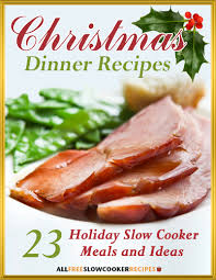 Chrismas Dinner Ideas Christmas Dinner Recipes 23 Holiday Slow Cooker Meals And Ideas