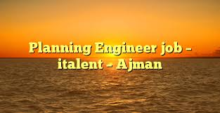 planning engineer jobs in dubai uae for americans hospital planning engineer job italent ajman uae jobs offers