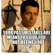 Memes Define - 25 best memes about past mistakes past mistakes memes