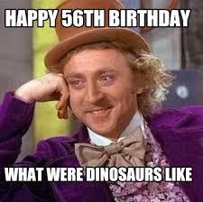 Dinosaur Meme Generator - meme creator happy 56th birthday what were dinosaurs like meme