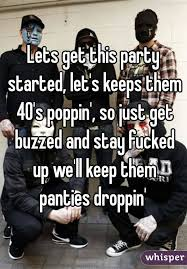 Lets Get Fucked Up Meme - get this party started let s keeps them 40 s poppin so just get