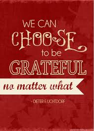 thanksgiving qoute we can choose to be grateful no matter what dieter f uchtdorf