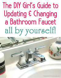 How To Install A Bathroom Faucet by How To Update U0026 Change A Bathroom Faucet Happiness Is Homemade