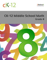 ck 12 middle math grade 8 ck 12 foundation