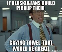 Towel Meme - if redskin fans could pickup their crying towel that would be great