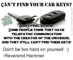 Car Keys Meme - can t find your car keys dont feel stupid some people think they