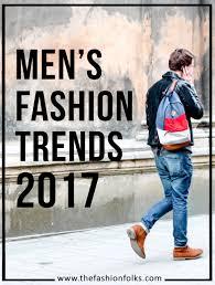 men u0027s fashion trends 2017 spring summer the fashion folks