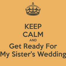 hawaiian wedding sayings keep calm and get ready for my sister u0027s wedding my style