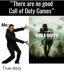 Call Of Duty Meme - there are no good call of duty games me call duty modern warfare
