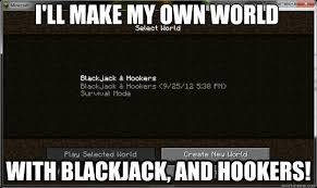 Make My Own Meme With My Own Picture - i ll make my own world with blackjack and hookers with