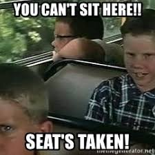 Taken Meme - you can t sit here seat s taken forest gump taken meme