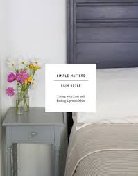living with less simple matters living with less and ending up with more by erin boyle