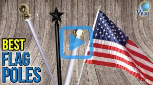 Wall Mounted Flag Pole Top 6 Flag Poles Of 2017 Video Review