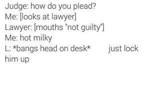 Head Desk Meme - judge how do you plead me looks at lawyer lawyer mouths not guilty
