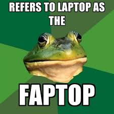 Laptop Meme - refers to laptop as the faptop create meme