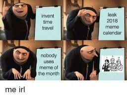 Meme Calendar - invent time travel leak 2018 meme calendar nobody uses meme of the