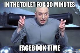 How To Make A Meme For Facebook - in the toilet for 30 minutes facebook time dr evil austin powers