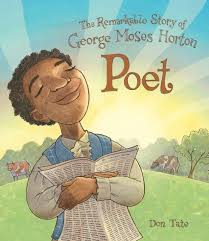 poet the remarkable story of george moses horton don tate