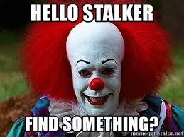 Stalker Meme - hello stalker find something pennywise the clown meme generator