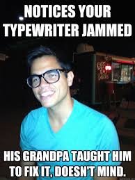 Bonnaroo Meme - notices your typewriter jammed his grandpa taught him to fix it