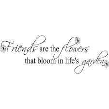 ffa quotes friends are the flowers that bloom in life u0027s garden
