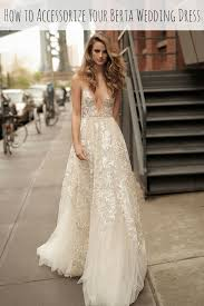 berta wedding dress how to accessorize your v berta wedding dress o bridal