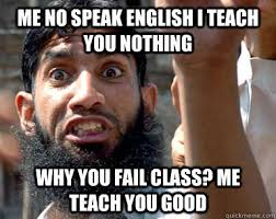 Speak English Meme - me no speak english i teach you nothing why you fail class me