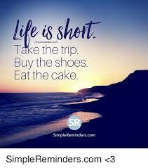 Sheit Meme - simpler sheit e eminderscom take the trip buy the shoes eat the