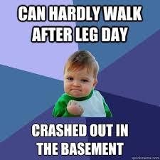 Basement Dweller Meme - pretty basement dweller meme can hardly walk after leg day crashed
