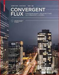 convergent flux contemporary architecture and urbanism in korea