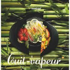 cuisine vapeur recette livre recettes cuit vapeur mastrad