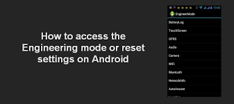 settings for android how to access the engineering mode or reset settings on android