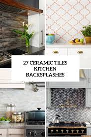 Tile Pictures For Kitchen Backsplashes by 27 Ceramic Tiles Kitchen Backsplashes That Catch Your Eye Digsdigs